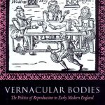 Book - Vernacular Bodies: The Politics of Reproduction in Early Modern England (Oxford University Press, 2004).